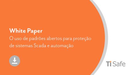 Documento Técnico (TI Safe) – O uso de padrões abertos para proteção de sistemas SCADA e de automação