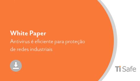 Documento Técnico (TI Safe) – Antivirus é eficiente para a proteção de redes industriais?