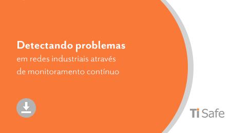 Documento Técnico (TI Safe) – Detectando problemas em redes industriais através de monitoramento contínuo